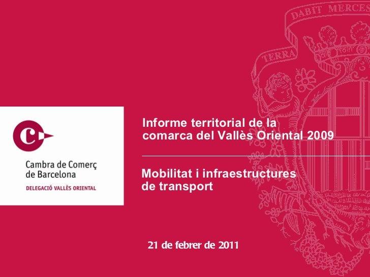 Informe territorial de la  comarca del Vallès Oriental 2009 21 de febrer de 2011 Mobilitat i infraestructures  de transport