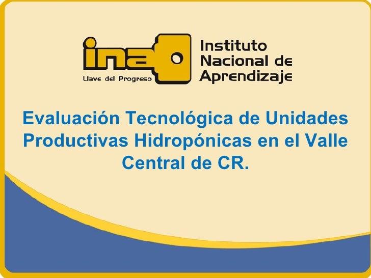 Evaluación Tecnológica de UnidadesProductivas Hidropónicas en el Valle          Central de CR.