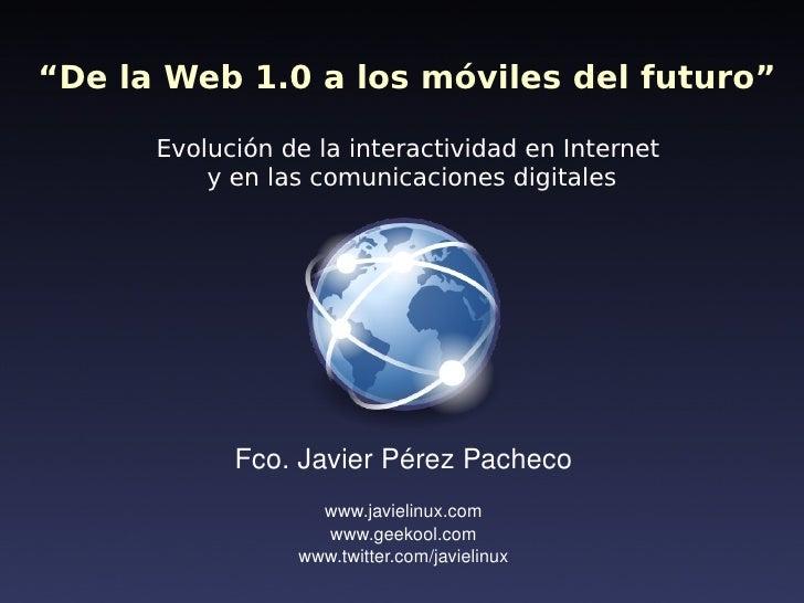"""""""De la Web 1.0 a los móviles del futuro""""        Evolución de la interactividad en Internet           y en las comunicacion..."""