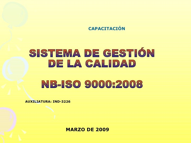 SISTEMA DE GESTIÓN  DE LA CALIDAD NB-ISO 9000:2008 CAPACITACIÓN AUXILIATURA: IND-3226 MARZO DE 2009