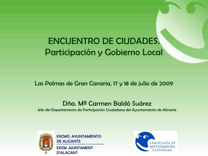 ENCUENTRO DE CIUDADES. Participación y Gobierno Local Las Palmas de Gran Canaria, 17 y 18 de julio de 2009 EXCMO. AYUNTAMI...