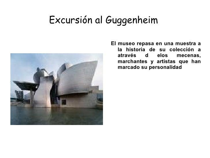 Excursión al  Guggenheim   El museo repasa en una muestra a la historia de su colección a através d elos mecenas, marchant...