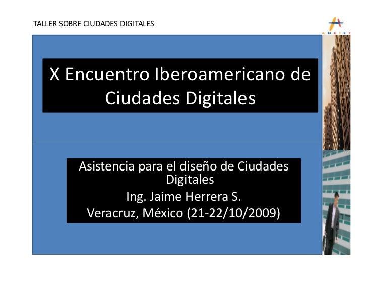 TALLER SOBRE CIUDADES DIGITALES         X Encuentro Iberoamericano de           Ciudades Digitales              Asistencia...