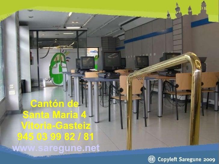 Cantón de  Santa Maria 4  Vitoria-Gasteiz 945 03 99 82 / 81 www.saregune.net