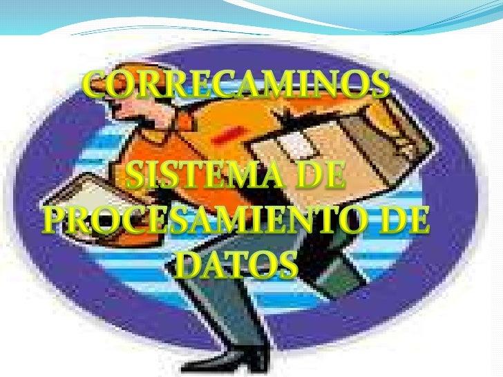 CORRECAMINOS<br />SISTEMA DE PROCESAMIENTO DE DATOS<br />
