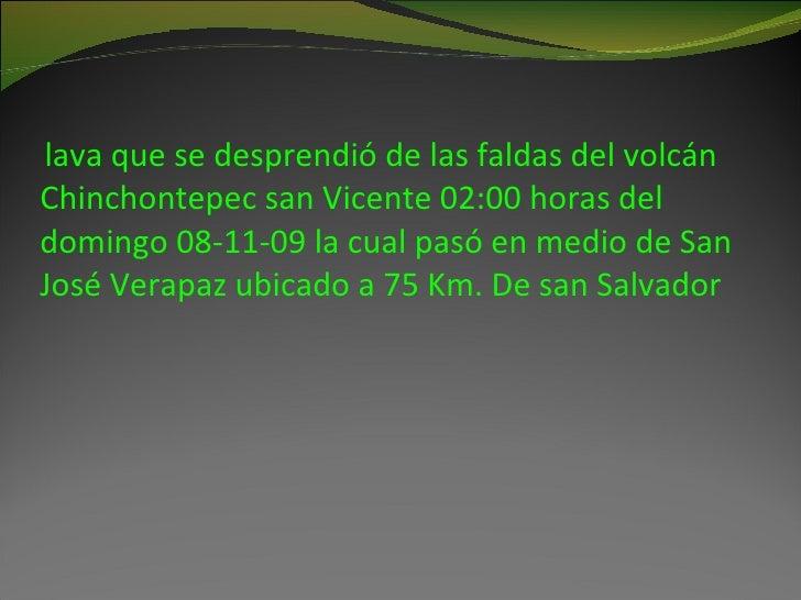 lava que se desprendió de las faldas del volcán Chinchontepec san Vicente 02:00 horas del domingo 08-11-09 la cual pasó en...