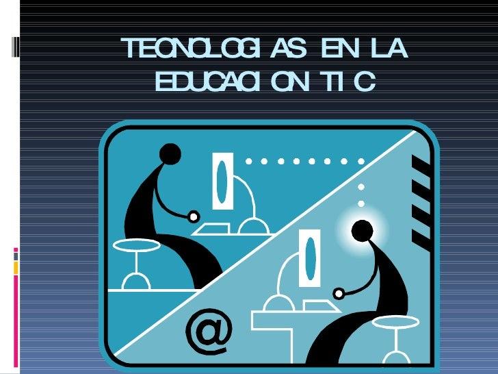 TECNOLOGIAS EN LA EDUCACION TIC