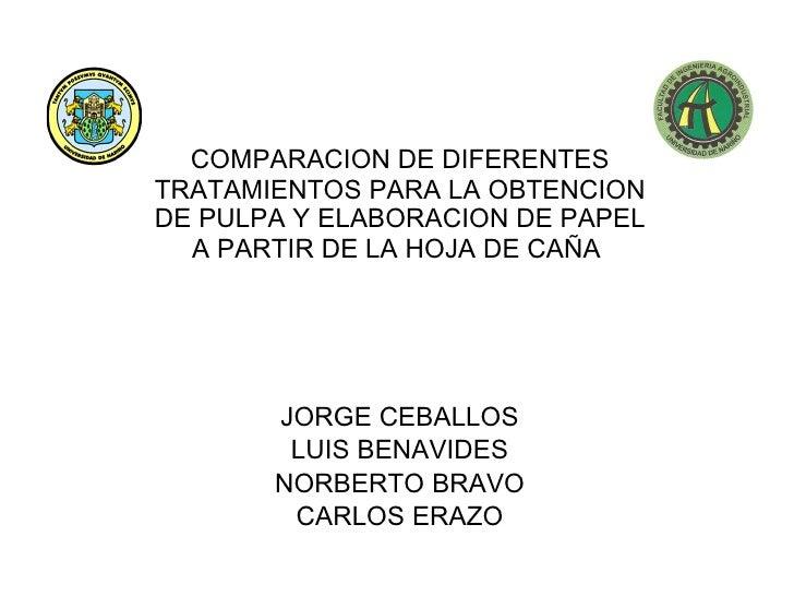 COMPARACION DE DIFERENTES TRATAMIENTOS PARA LA OBTENCION DE PULPA Y ELABORACION DE PAPEL A PARTIR DE LA HOJA DE CAÑA  JORG...