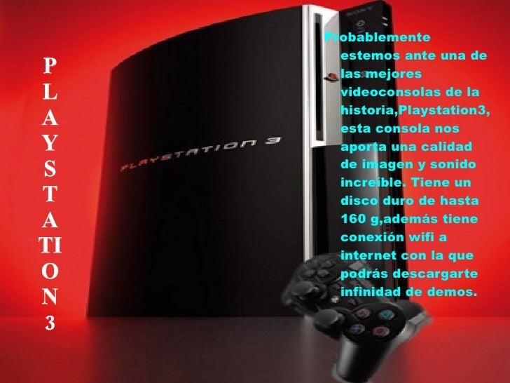 <ul>Probablemente estemos ante una de las mejores videoconsolas de la historia,Playstation3,esta consola nos aporta una ca...