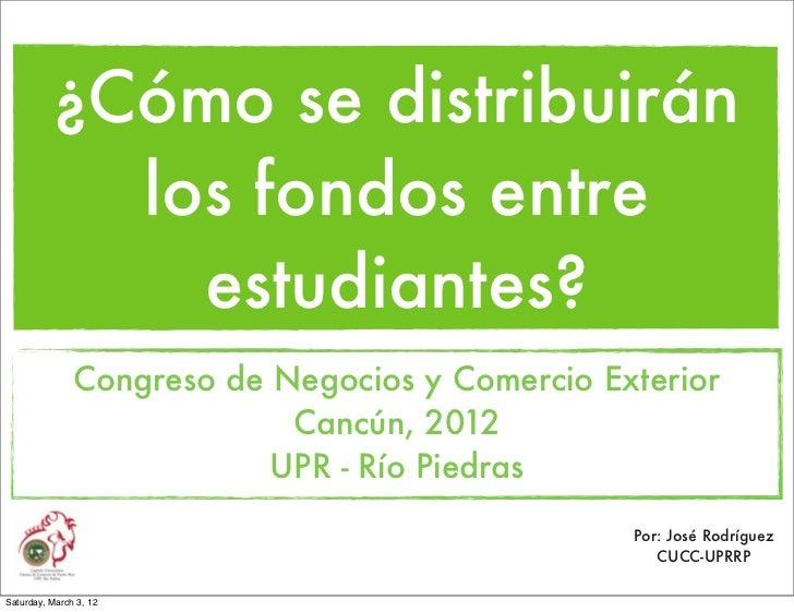 ¿Cómo se distribuirán            los fondos entre              estudiantes?               Congreso de Negocios y Comercio ...