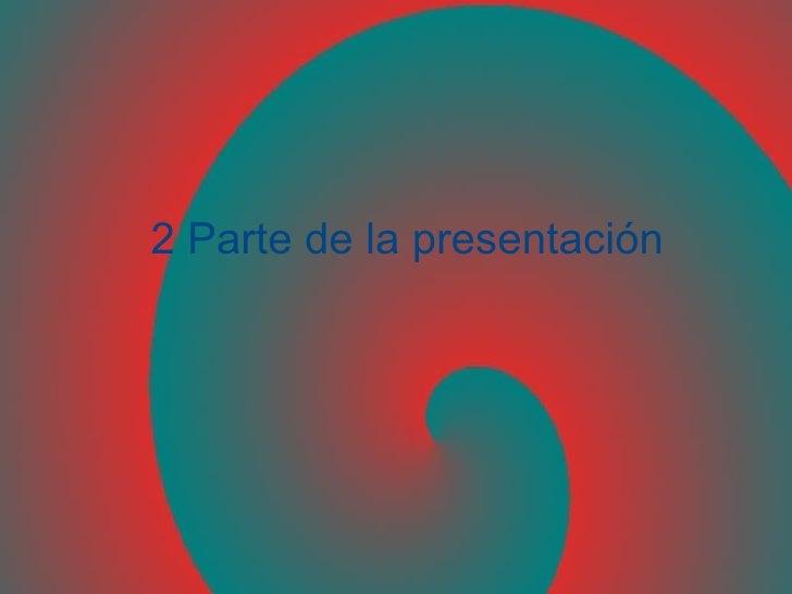 2 Parte de la presentación