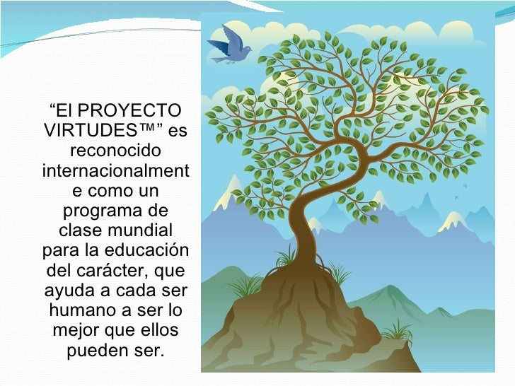 """<ul><li>"""" El PROYECTO VIRTUDES™"""" es reconocido internacionalmente como un programa de clase mundial para la educación del ..."""