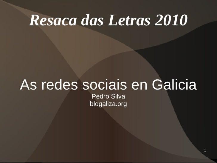 Resaca das Letras 2010   As redes sociais en Galicia            Pedro Silva           blogaliza.org                       ...