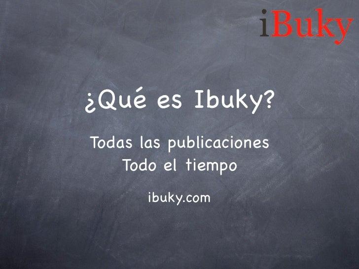 ¿Qué es Ibuky? Todas las publicaciones     Todo el tiempo        ibuky.com