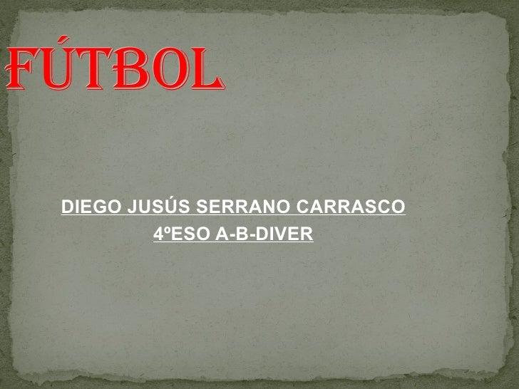 FÚTBOL DIEGO JUSÚS SERRANO CARRASCO 4ºESO A-B-DIVER