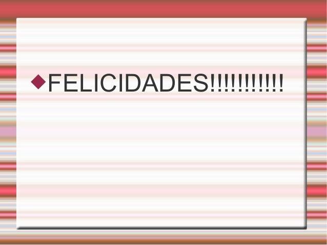 FELICIDADES!!!!!!!!!!!