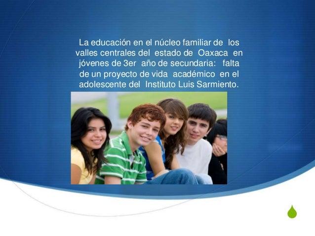 S La educación en el núcleo familiar de los valles centrales del estado de Oaxaca en jóvenes de 3er año de secundaria: fal...