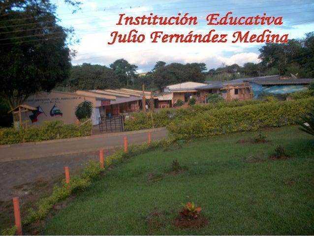 CONTEXTO GENERAL  LaInstitución Educativa Julio Fernández Medina,sede central,estáubicadaa2Kmsdeldelcascourb...