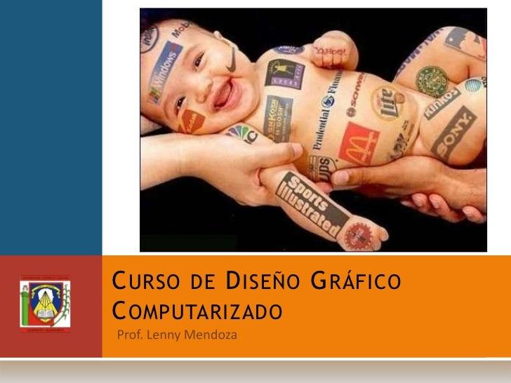 Curso de Diseño GráficoComputarizado<br />Prof. Lenny Mendoza<br />