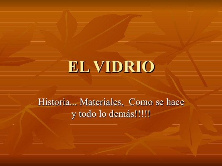 EL VIDRIO Historia... Materiales,  Como se hace y todo lo demás!!!!!