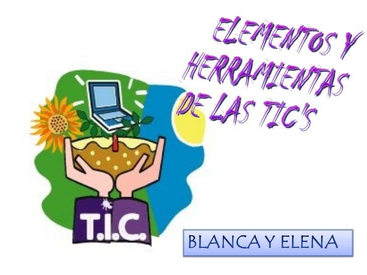 ELEMENTOS Y  HERRAMIENTAS DE LAS TIC'S