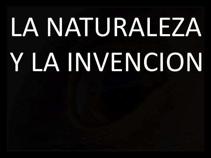 LA NATURALEZA Y LA INVENCIÓN