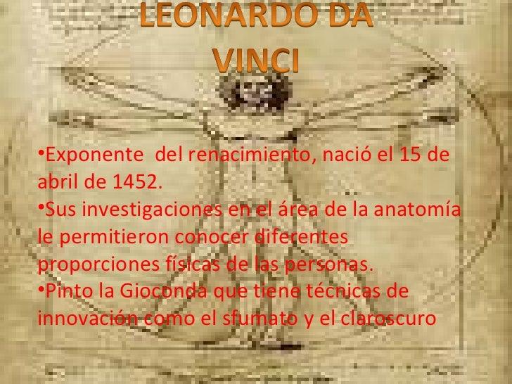 <ul><li>Exponente  del renacimiento, nació el 15 de abril de 1452. </li></ul><ul><li>Sus investigaciones en el área de la ...