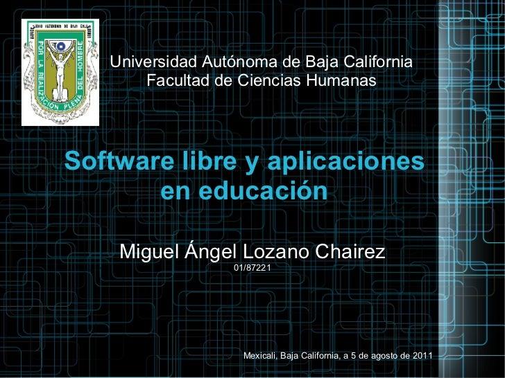 Software libre y aplicaciones en educación Universidad Autónoma de Baja California Facultad de Ciencias Humanas Miguel Áng...