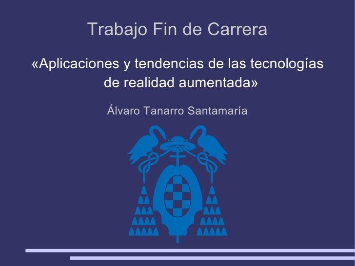 « Aplicaciones y tendencias de las tecnologías de realidad aumentada » Trabajo Fin de Carrera Álvaro Tanarro Santamaría
