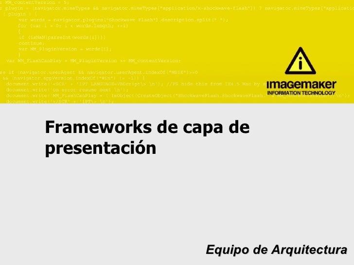 Frameworks de capa de  presentación Equipo de Arquitectura
