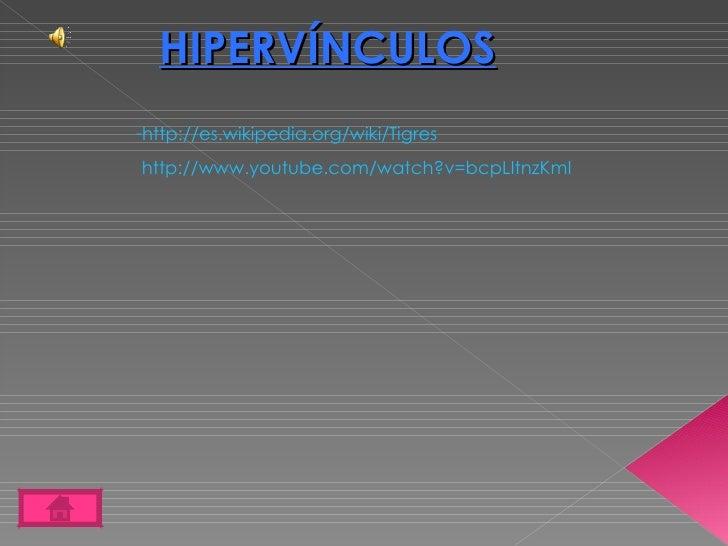 HIPERVÍNCULOS <ul><li>http://es.wikipedia.org/wiki/Tigres </li></ul>http://www.youtube.com/watch?v=bcpLItnzKmI