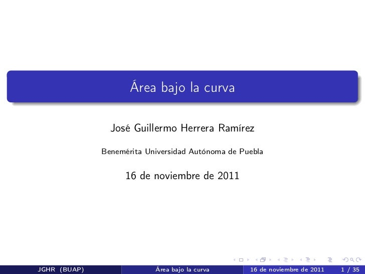 Área bajo la curva                José Guillermo Herrera Ramírez              Benemérita Universidad Autónoma de Puebla   ...