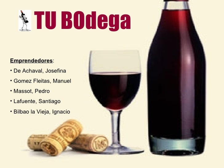 TU BOdega <ul><li>Emprendedores : </li></ul><ul><li>De Achaval, Josefina </li></ul><ul><li>Gomez Fleitas, Manuel </li></ul...