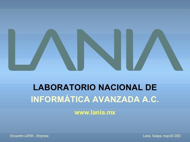 LABORATORIO NACIONAL DE              INFORMÁTICA AVANZADA A.C.                             www.lania.mx   Encuentro LAFMI ...