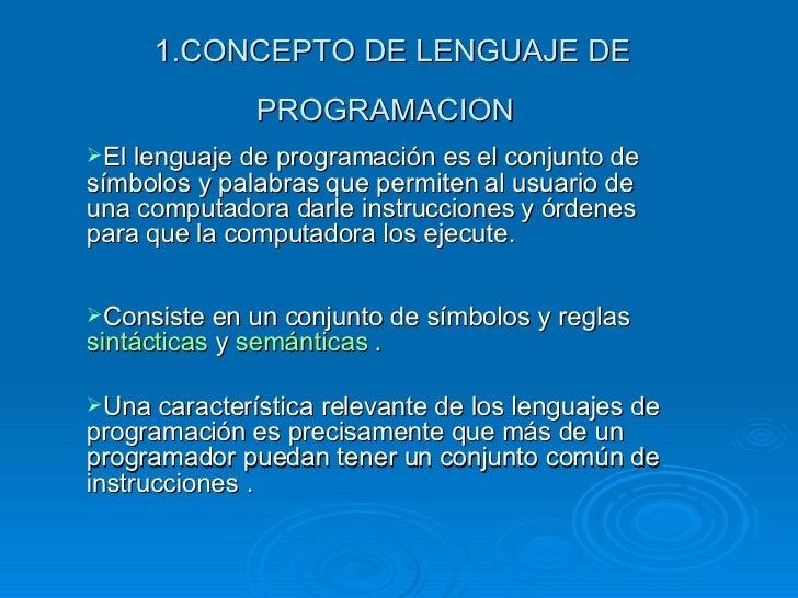 1.CONCEPTO DE LENGUAJE DE PROGRAMACION   <ul><li>El lenguaje de programación es el conjunto de símbolos y palabras que per...