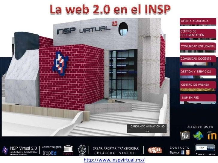La web 2.0 en el INSP<br />http://www.inspvirtual.mx/<br />