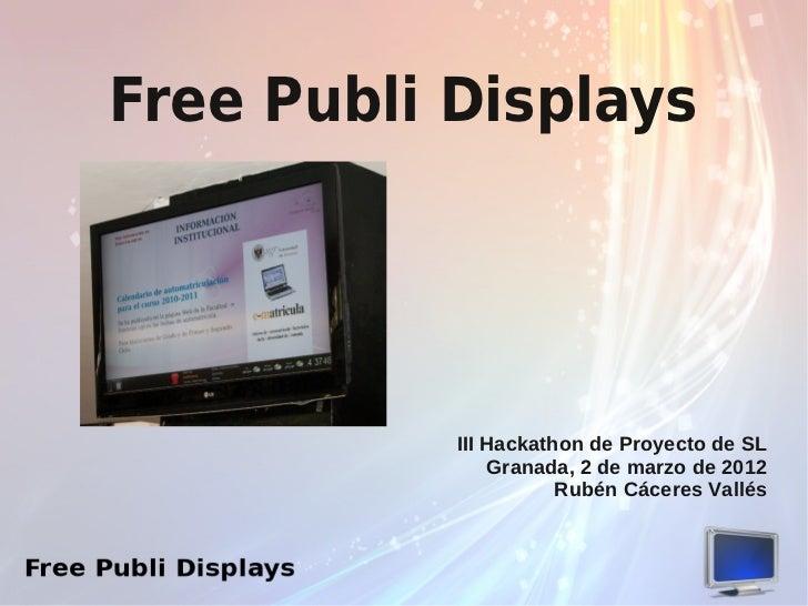Free Publi Displays           III Hackathon de Proyecto de SL               Granada, 2 de marzo de 2012                   ...