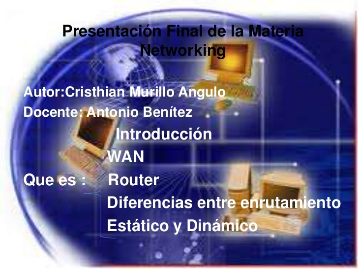 Presentación Final de la Materia              NetworkingAutor:Cristhian Murillo AnguloDocente: Antonio Benítez            ...