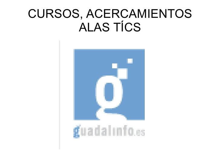 CURSOS, ACERCAMIENTOS      ALAS TÍCS