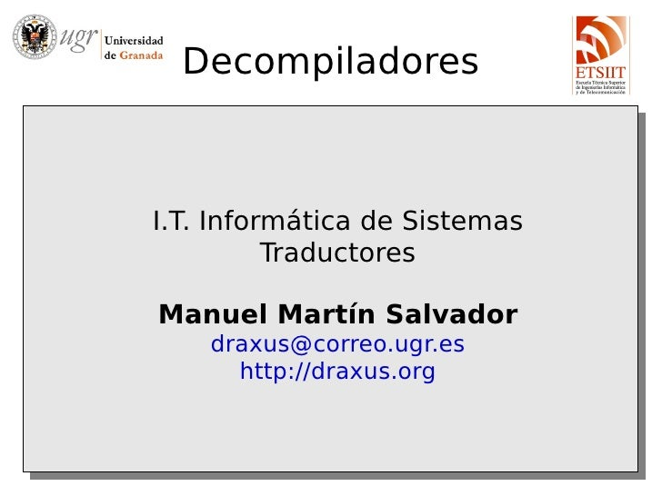 DecompiladoresI.T. Informática de Sistemas          TraductoresManuel Martín Salvador    draxus@correo.ugr.es      http://...