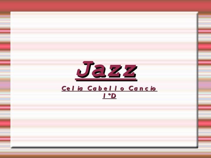 JazzC e l ia C a b e l l o C a n c io              1 ºD