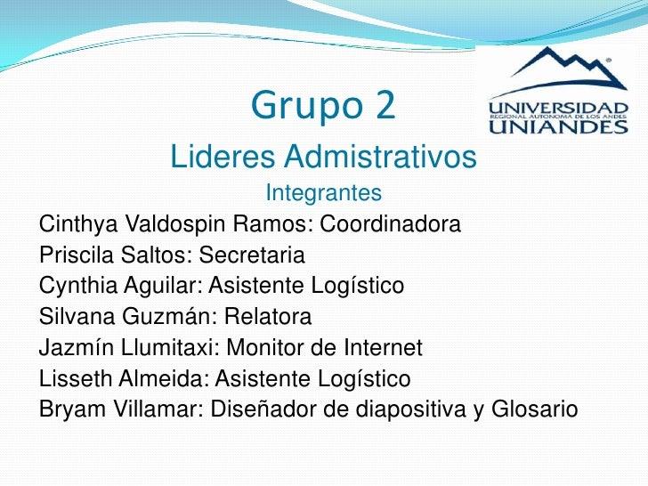 Grupo 2            Lideres Admistrativos                       IntegrantesCinthya Valdospin Ramos: CoordinadoraPriscila Sa...