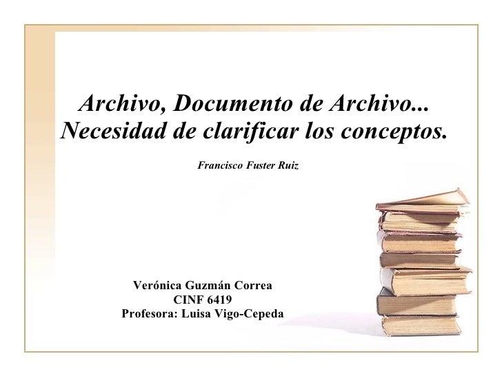 Archivo, Documento de Archivo... Necesidad de clarificar los conceptos. Francisco Fuster Ruiz   Verónica Guzmán Correa CIN...