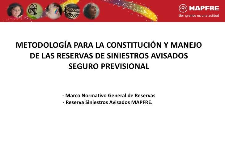 METODOLOGÍA PARA LA CONSTITUCIÓN Y MANEJO   DE LAS RESERVAS DE SINIESTROS AVISADOS             SEGURO PREVISIONAL         ...