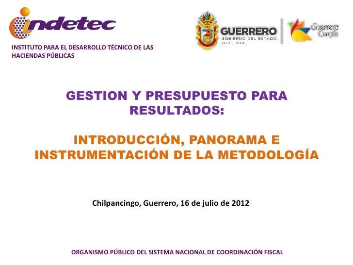 GESTION Y PRESUPUESTO PARA RESULTADOS: INTRODUCCIÓN, PANORAMA E INSTRUMENTACIÓN DE LA METODOLOGÍA
