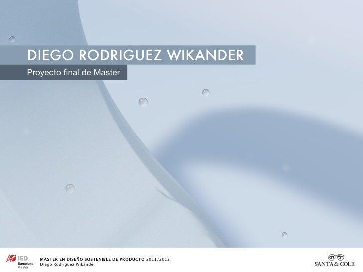 DIEGO RODRIGUEZ WIKANDERProyecto final de Master   MASTER EN DISEÑO SOSTENIBLE DE PRODUCTO 2011/2012   Diego Rodriguez Wika...