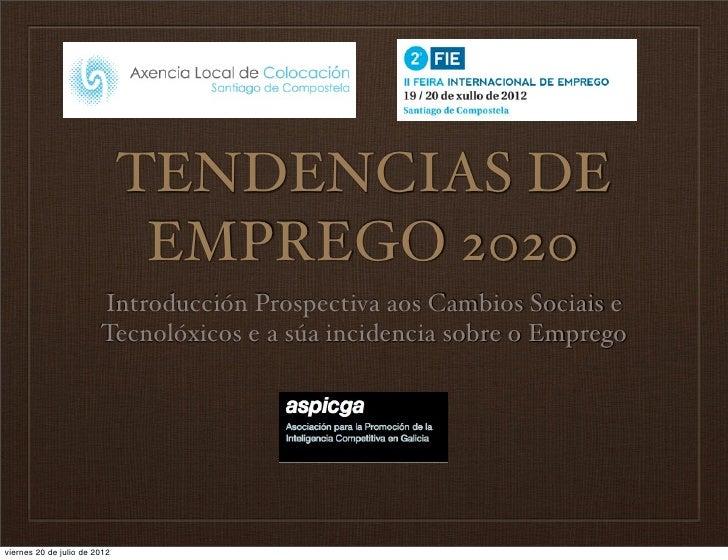 TENDENCIAS DE                               EMPREGO 2020                        Introducción Prospectiva aos Cambios Socia...