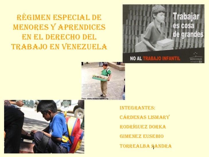 Régimen especial demenoRes y apRendices  en el deRecho deltRabajo en Venezuela                       integRantes:         ...