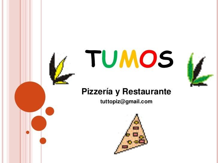 TUMOSPizzería y Restaurante    tuttopiz@gmail.com