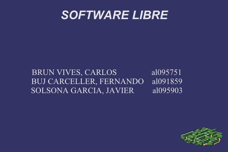 SOFTWARE LIBRE BRUN VIVES, CARLOS  al095751 BUJ CARCELLER, FERNANDO  al091859 SOLSONA GARCIA, JAVIER  al095903